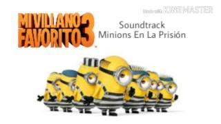 Mi villano favorito 3 : Soundtrack (Minions En La Prisión)