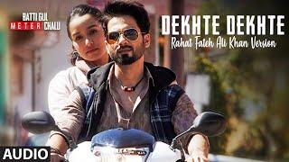 Dekhte Dekhte Full Song | Rahat Fateh Ali Khan | Batti Gul Meter Chalu |Shahid|Shraddha| Nusrat Saab