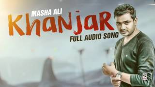 KHANJAR    MASHA ALI    New Punjabi Songs 2016    HD AUDIO