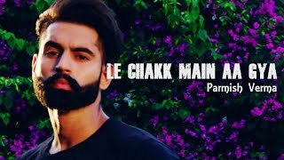 LE CHAKK MAIN AA GYA | Parmish Verma | Lyrics video