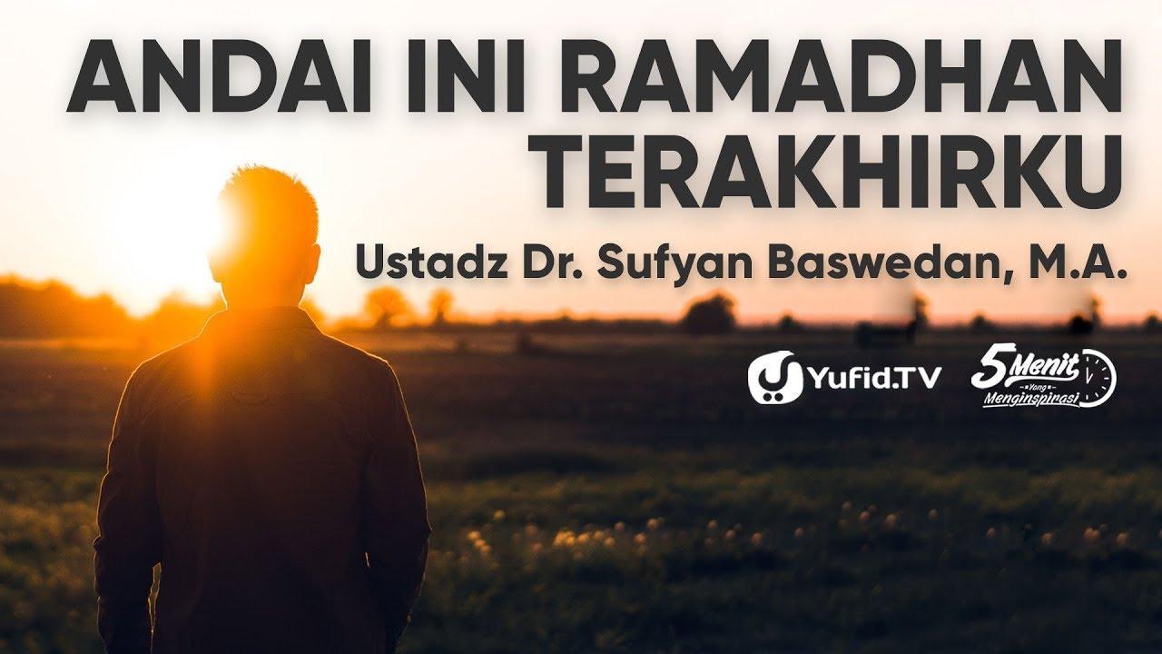 Ceramah Agama Islam : Andai Ini Ramadhan Terakhirku - Ustadz Dr. Sufyan Baswedan, M.A. - Yufid TV