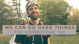 THE GRINDSTONE 100 // WE CAN DO HARD THINGS // Documentary 2017