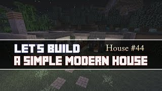 Let's Build a Simple Modern House Part 2 in Minecraft: House #44