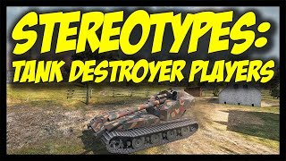► World of Tanks: Stereotypes #4 - Tank Destroyer Players