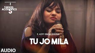 Tu Jo Mila Full Audio Song I T-Series Acoustics I Aditi Singh Sharma