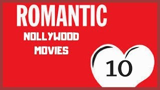 10 Romantic Nollywood Movies for Valentine's Day