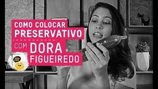 Aprenda a colocar preservativo com Dora Figueiredo