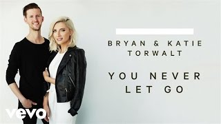 Bryan & Katie Torwalt - You Never Let Go (Audio)
