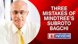 Three mistakes of Mindtree's Subroto Bagchi | Startup Central