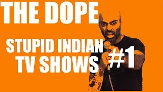 Dumb Indian TV Shows #1 - The Dope - Season 2 - Ep 4 - BollywoodGandu