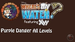 Where's My Water? Featuring XYY(Purple Danger) Walkthrough All Levels