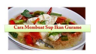 Cara Membuat Sup Ikan Gurame Lezat