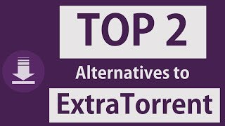 Torrent Fan? Here Are Top 2 Alternatives to ExtraTorrent