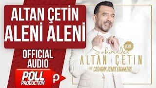 ALTAN ÇETİN - ALENİ ALENİ - ( Official Audio )