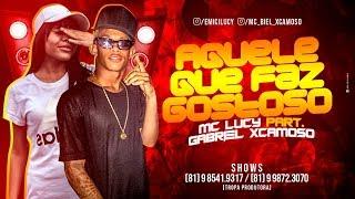 MC LUCY PART. GABRIEL XCAMOSO - AQUELE QUE FAZ GOSTOSO