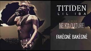 11. TITIDEN LIL IBA - FAKÈGNÈ BAKÈGNÈ - Album : NE KA CULTURE (2019)