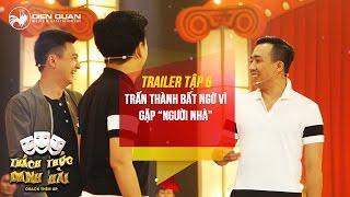 Thách thức danh hài 3 | trailer tập 6: Trấn Thành bất ngờ vì