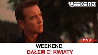 Weekend - Dałem Ci kwiaty - Official Video - NOWOŚĆ 2016