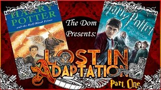 Harry Potter and The Half-Blood Prince, Lost in Adaptation Part One ~ The Dom
