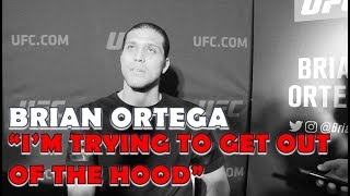 Brian Ortega: 'I'm Trying To Get Out The Hood' l Pre-Fight UFC 222