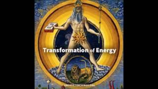 Transformation of Energy 01 The Transformation of Energy Gnostic Audio Lecture