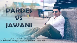Pardes vs Jawani | Amay Kahlon | Latest Punjabi Song 2017