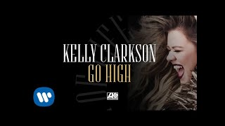 Kelly Clarkson - Go High [Official Audio]