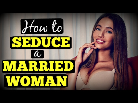 How To ❤Seduce❤ A Married Woman