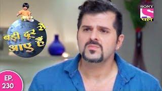 Badi Door Se Aaye Hain - बड़ी दूर से आये है - Episode 230 - 23rd October, 2017