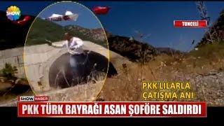 PKK Türk Bayrağı asan şoföre saldırdı