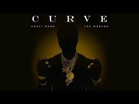Gucci Mane Curve feat The Weeknd Official Audio