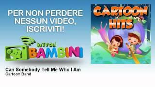 Cartoon Band - Can Somebody Tell Me Who I Am - LaTvDeiBambini