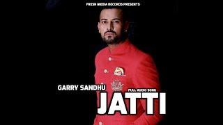 JATTI   GARRY SANDHU ft . MONEY   OFFICIAL FULL AUDIO SONG   FRESH MEDIA RECORDS
