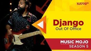 Django - Out Of Office - Music Mojo Season 5 - Kappa TV
