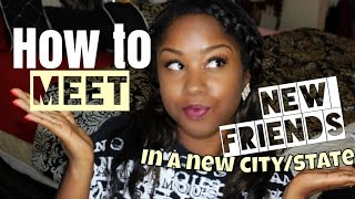 How to meet & make new friends in a new city/state | Make friends as an adult | Tips By Breonna