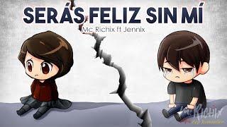 💔 Serás Feliz Sin Mí 😔 [Rap Romántico 2018] - Mc Richix ft. Jennix (LETRA)