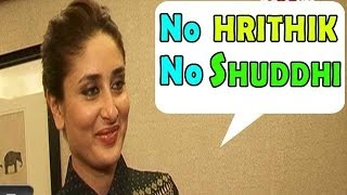 Why does Kareena Kapoor want to work only with Hrithik Roshan in Shuddhi ?