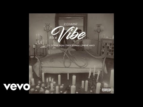 2 Chainz It s A Vibe Audio ft. Ty Dolla ign Trey Songz Jhené Aiko
