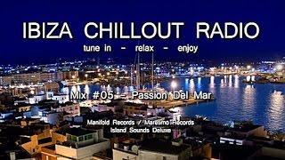 Ibiza Chillout Radio - Mix # 05 Passion Del Mar, HD, 2014, Cafe Del Mar Sounds