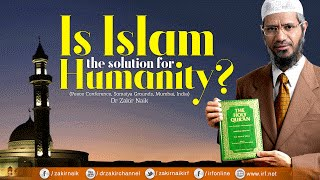 Is Islam the Solution for Humanity? by Dr Zakir Naik   Full Lecture with Q&A