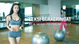 SEKSI BERKERINGAT + Bikin TAHAN LAMA ala Miss POPULAR 2017 | Next Top Model