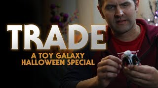A Toy Galaxy Halloween Special: Trade