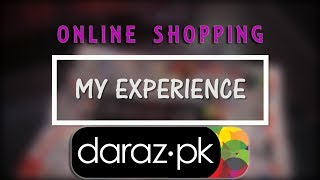 My Experience with Daraz.pk | Online Shopping in Pakistan