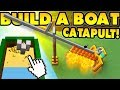 Build A Boat Catapult I Flew To The Beach