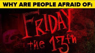 Why Are We Afraid of Friday the 13th and the Number 13?