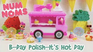 B-Day Polish-It's Hot Day | Num Noms | Official Play Video