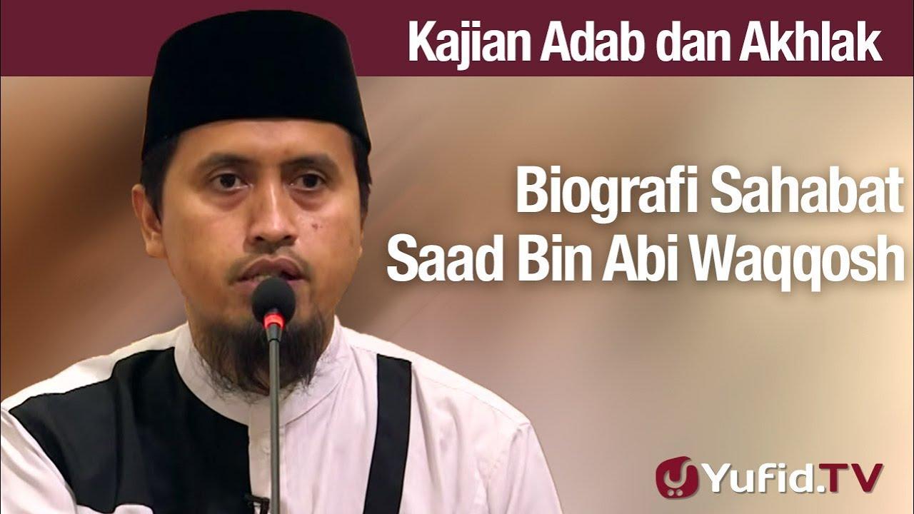 Kajian Akhlak: Biografi Saad Bin Abi Waqqosh - Ustadz Abdullah Zaen, Lc., MA