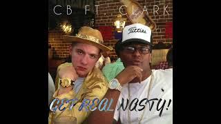 Get Real Nasty-  CB Ft. Clark