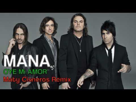 Maná   Oye mi amor Maty Cisneros Remix Ok