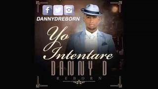 Danny-D (Formerly of Xtreme) - Yo Intentare - (New Bachata 2016)(Nueva Bachata)